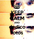 KEEP CALM AND dedico fotos - Personalised Poster large