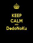 KEEP CALM AND DedoNoKu  - Personalised Poster large