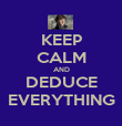 KEEP CALM AND DEDUCE EVERYTHING - Personalised Poster large