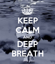 KEEP CALM AND DEEP BREATH - Personalised Poster large