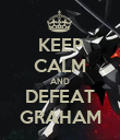 KEEP CALM AND DEFEAT GRAHAM - Personalised Poster small