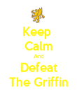 Keep  Calm And Defeat The Griffin - Personalised Poster large