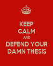 KEEP CALM AND DEFEND YOUR DAMN THESIS - Personalised Poster large