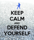 KEEP CALM AND DEFEND YOURSELF - Personalised Poster large
