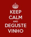 KEEP CALM AND DEGUSTE VINHO - Personalised Poster large