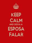 KEEP CALM AND DEIXA A ESPOSA FALAR - Personalised Poster large