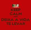 KEEP CALM AND DEIXA A VIDA TE LEVAR - Personalised Poster large