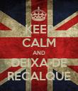 KEEP CALM AND DEIXA DE RECALQUE - Personalised Poster large