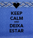 KEEP CALM AND DEIXA ESTAR - Personalised Poster large