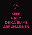 KEEP CALM AND DEIXA EU ME ARRUMAR KEN - Personalised Poster large