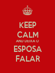 KEEP CALM AND DEIXA O ESPOSA FALAR - Personalised Poster large
