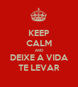 KEEP CALM AND DEIXE A VIDA TE LEVAR - Personalised Poster small