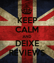 KEEP CALM AND DEIXE REVIEWS - Personalised Poster large