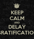 KEEP CALM AND DELAY GRATIFICATION - Personalised Poster large