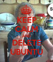 KEEP CALM AND DELETE UBUNTU - Personalised Poster large