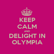 KEEP CALM AND DELIGHT IN OLYMPIA - Personalised Poster large