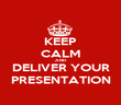 KEEP CALM AND DELIVER YOUR PRESENTATION - Personalised Poster large