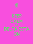 KEEP CALM AND DELTA ZETA ON - Personalised Poster large