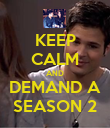 KEEP CALM AND DEMAND A SEASON 2 - Personalised Poster large