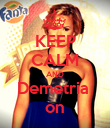 KEEP CALM AND Demetria  on - Personalised Poster large