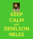 KEEP CALM AND DENÍLSON NELES - Personalised Poster large