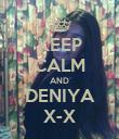 KEEP CALM AND DENIYA X-X - Personalised Poster large