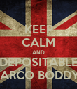 KEEP CALM AND DEPOSITABLE MARCO BODDYE - Personalised Poster large