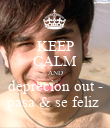 KEEP CALM AND deprecion out - pasa & se feliz  - Personalised Poster large