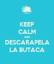 KEEP CALM AND DESCARAPELA LA BUTACA - Personalised Poster large