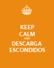 KEEP CALM AND DESCARGA ESCONDIDOS - Personalised Poster large