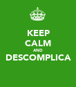 KEEP CALM AND DESCOMPLICA  - Personalised Poster large