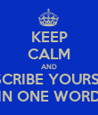 KEEP CALM AND DESCRIBE YOURSELF IN ONE WORD - Personalised Poster large