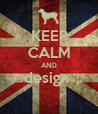KEEP CALM AND design   - Personalised Poster large