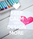 KEEP CALM AND DESIGN MORE - Personalised Poster large