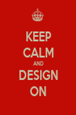 KEEP CALM AND DESIGN ON - Personalised Poster large
