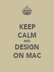 KEEP CALM AND DESIGN ON MAC - Personalised Poster large