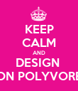 KEEP CALM AND DESIGN  ON POLYVORE - Personalised Poster large