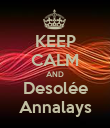 KEEP CALM AND Desolée Annalays - Personalised Poster large