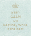 KEEP CALM AND Destiney White  is the best  - Personalised Poster large