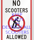 KEEP CALM AND DESTROY ALL  SCOOTERS - Personalised Poster large