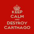 KEEP CALM AND DESTROY CARTHAGO - Personalised Poster large