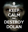 KEEP CALM AND DESTROY DOLAN - Personalised Poster large