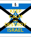 KEEP CALM AND DESTROY ISRAEL - Personalised Poster large