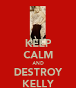 KEEP CALM AND DESTROY KELLY - Personalised Poster large