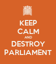 KEEP CALM AND DESTROY PARLIAMENT - Personalised Poster large