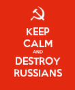 KEEP CALM AND DESTROY RUSSIANS - Personalised Poster large
