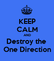 KEEP CALM AND Destroy the  One Direction - Personalised Poster large
