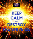 KEEP CALM AND DESTROY THE UNIVERSE - Personalised Poster large