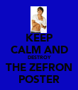 KEEP CALM AND DESTROY THE ZEFRON POSTER - Personalised Poster large