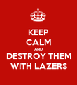KEEP CALM AND DESTROY THEM WITH LAZERS - Personalised Poster large